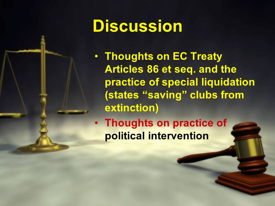 Discussion Thoughts on EC Treaty Articles 86 et seq. and the practice of special liquidation (states saving clubs from extinction) Thoughts on practic