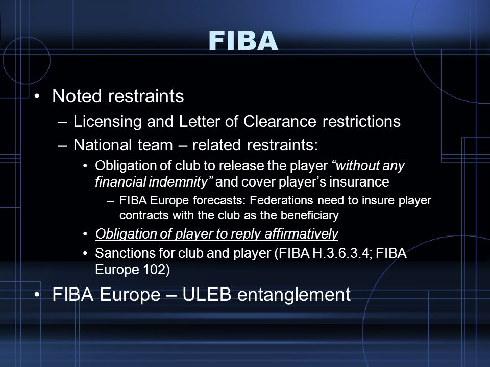 FIBA Noted restraints –Licensing and Letter of Clearance restrictions –National team – related restraints: Obligation of club to release the player wi
