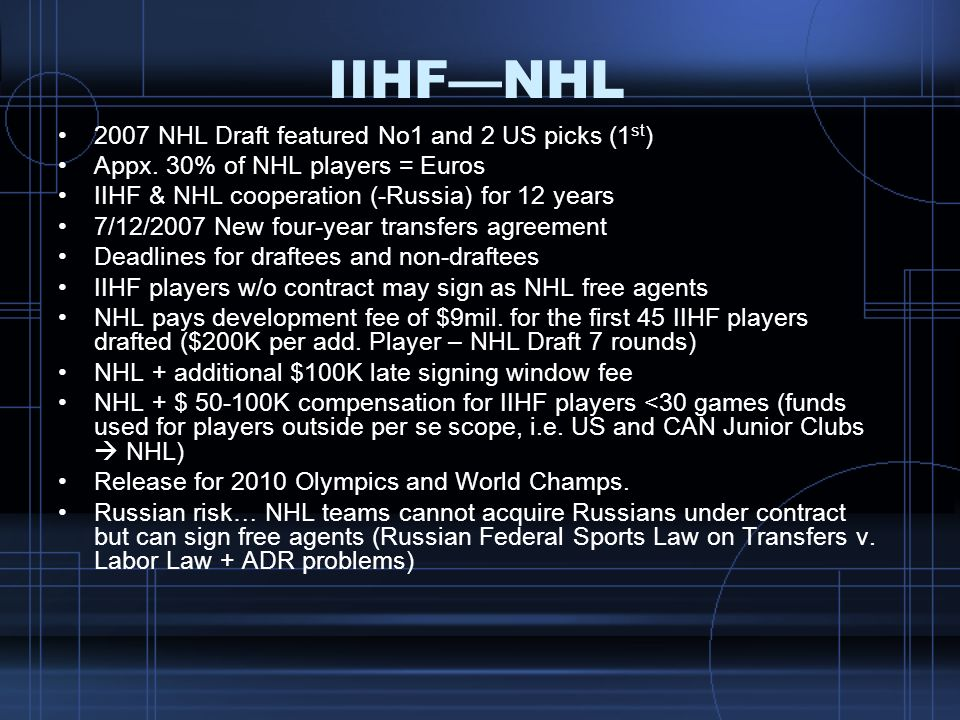 IIHFNHL 2007 NHL Draft featured No1 and 2 US picks (1 st ) Appx. 30% of NHL players = Euros IIHF & NHL cooperation (-Russia) for 12 years 7/12/2007 Ne