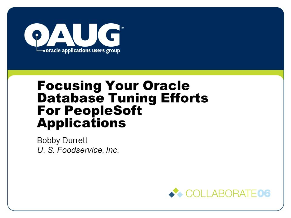Focusing Your Oracle Database Tuning Efforts For PeopleSoft Applications Bobby Durrett U.