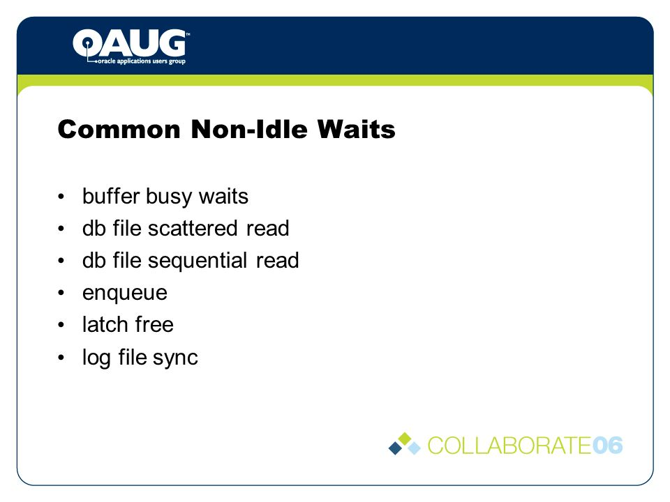 Common Non-Idle Waits buffer busy waits db file scattered read db file sequential read enqueue latch free log file sync