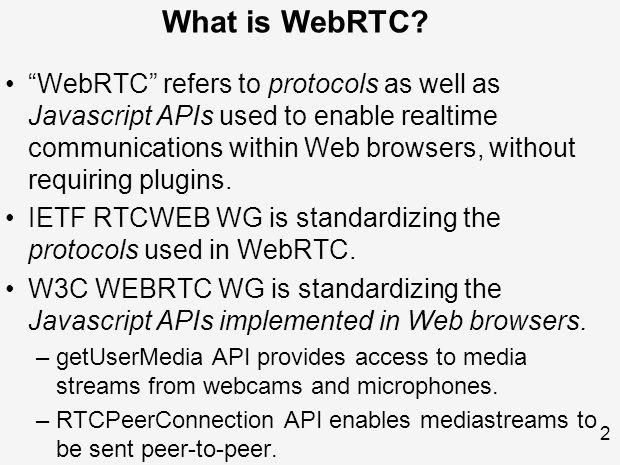 3 Source: http://samdutton.com/webrtc.pdf (Google Chrome Developer Relations)http://samdutton.com/webrtc.pdf WebRTC Protocols and APIs (P2P Scenario)
