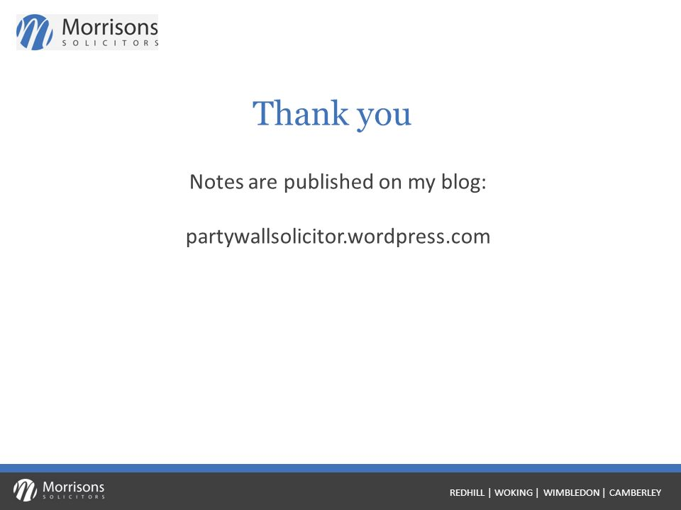 REDHILL | WOKING | WIMBLEDON | CAMBERLEY Thank you Notes are published on my blog: partywallsolicitor.wordpress.com