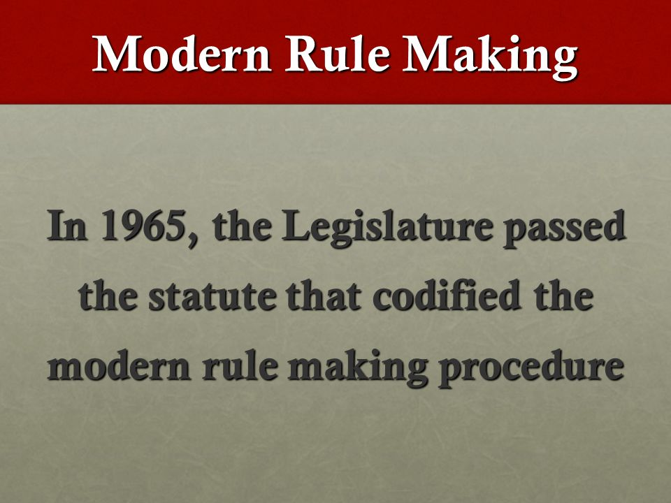 Modern Rule Making In 1965, the Legislature passed the statute that codified the modern rule making procedure
