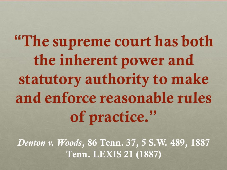 The supreme court has both the inherent power and statutory authority to make and enforce reasonable rules of practice. Denton v. Woods, 86 Tenn. 37,