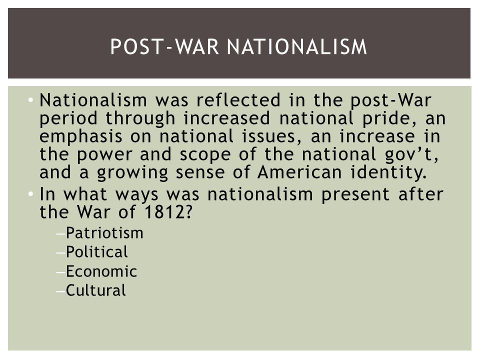 Economic Nationalism –The War of 1812 illustrated problems with roads and transportation in the west –1807-1814 – years of Embargo and blockades had enabled American manufacturing to develop.