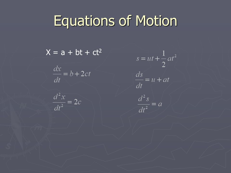 Equations of Motion X = a + bt + ct 2