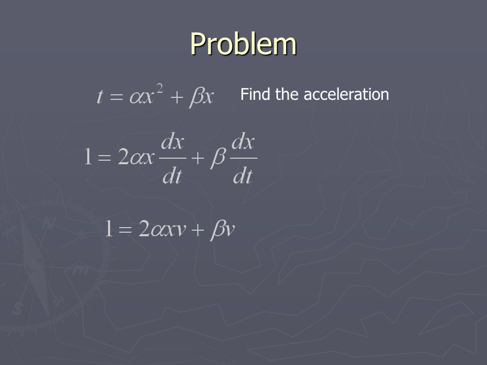 Problem Find the acceleration