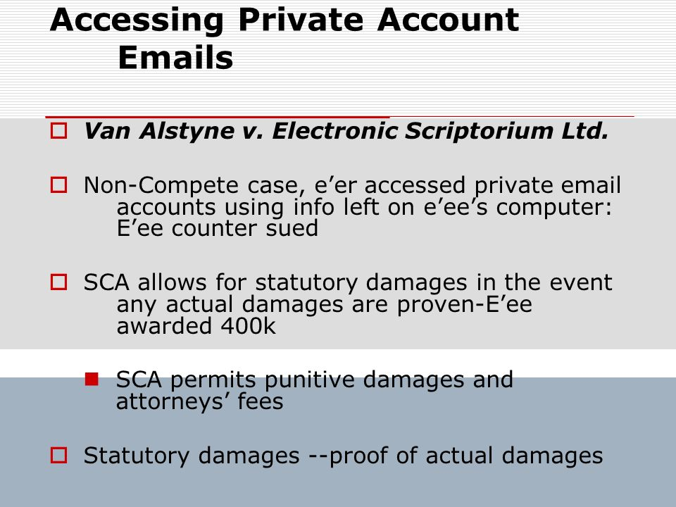 Accessing Private Account Emails Van Alstyne v. Electronic Scriptorium Ltd. Non-Compete case, eer accessed private email accounts using info left on e