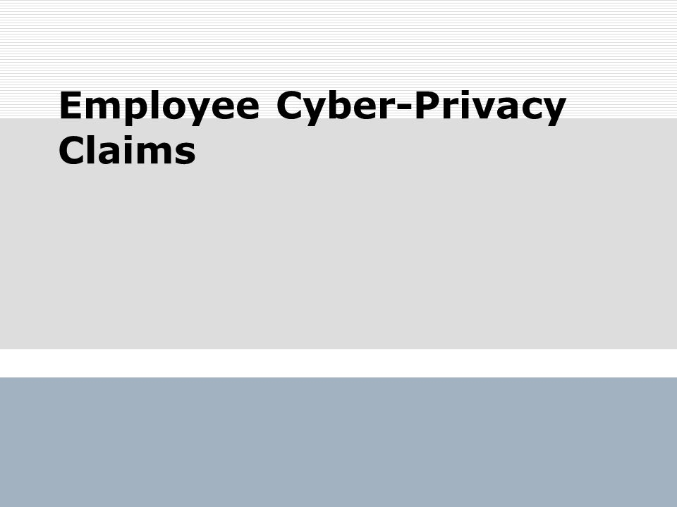 Employee Privacy and Discrimination Claims Employer makes employment decisions from social networking site Employer accesses private email Employer accesses text messages Disparate application of employer policies Emails and Social Networking harassment claims