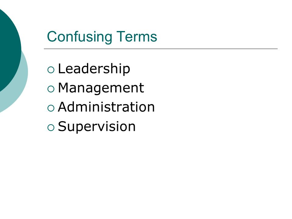 Terms are Different, but Interrelated and Overlapping Supervision Leadership Management Administration