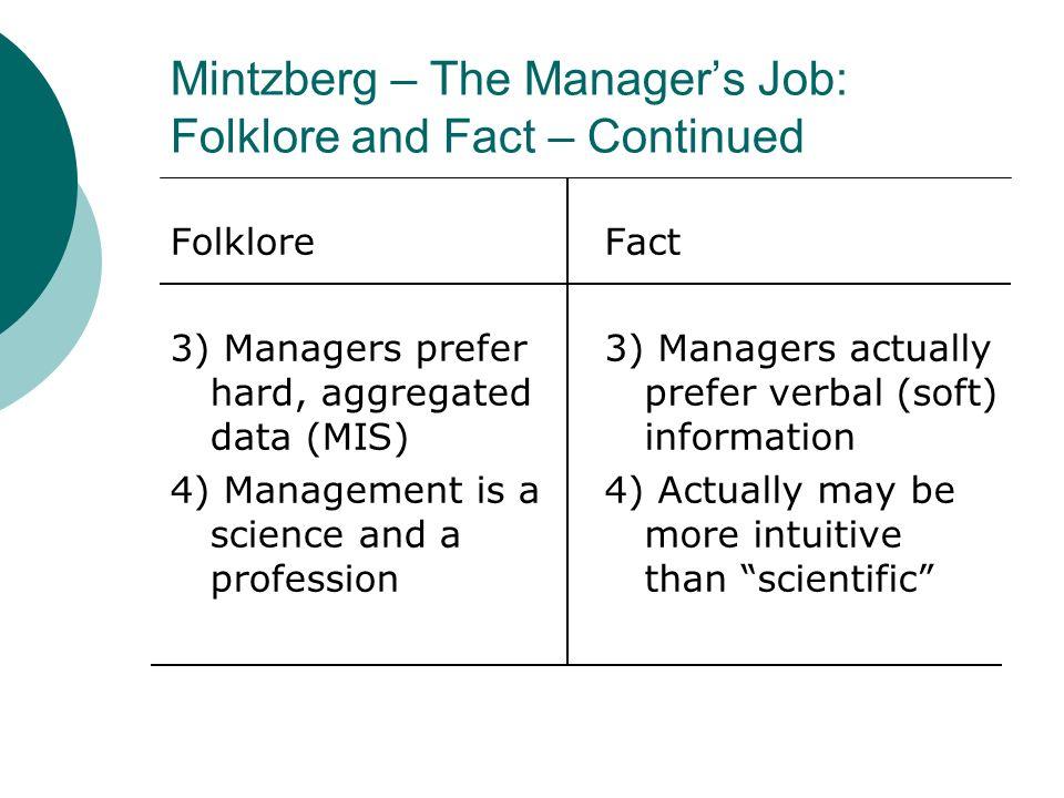 Mintzberg – The Managers Job: Folklore and Fact – Continued INTERPERSONAL: Figurehead, Leader, Liaison INFORMATIONAL: Monitor, Disseminator, Spokesperson DECISIONAL: Entrepreneur, Disturbance Handler, Resource Allocator, Negotiator