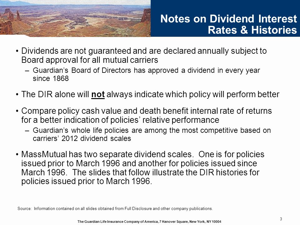 The Guardian Life Insurance Company of America, 7 Hanover Square, New York, NY 10004 3 Notes on Dividend Interest Rates & Histories Dividends are not