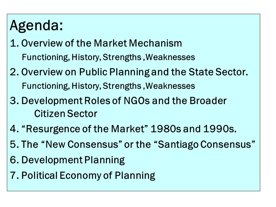 Agenda: 1. Overview of the Market Mechanism Functioning, History, Strengths,Weaknesses 2. Overview on Public Planning and the State Sector. Functionin