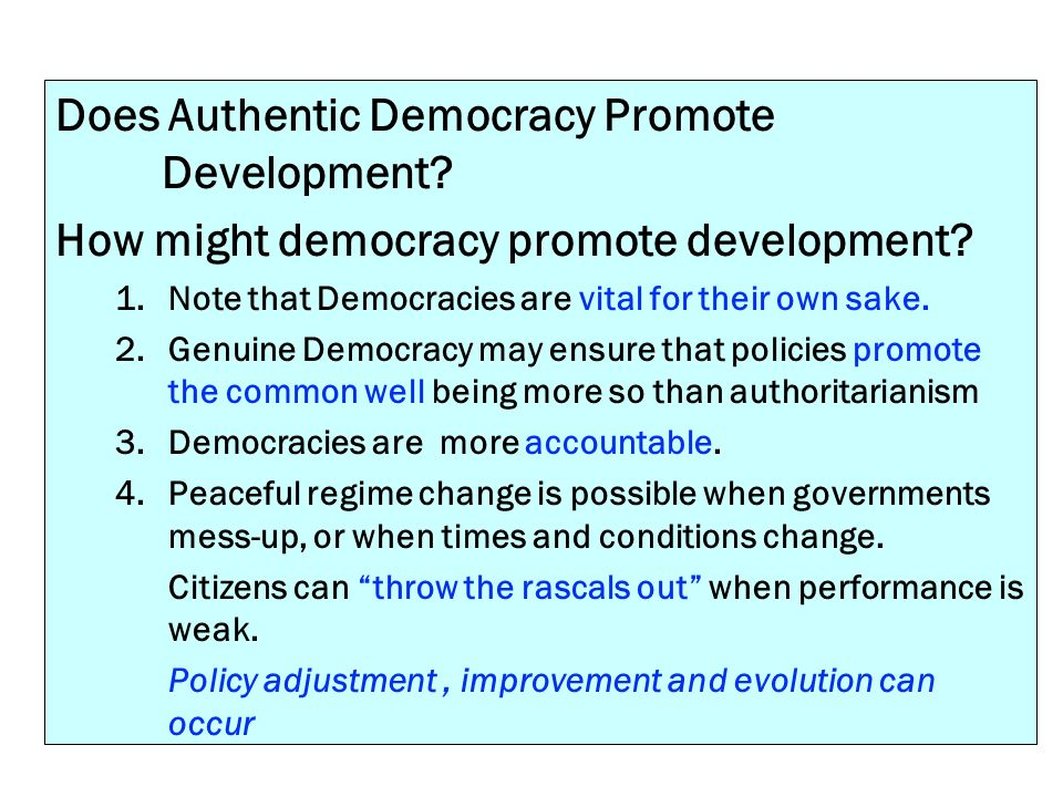 Does Authentic Democracy Promote Development? How might democracy promote development? 1.Note that Democracies are vital for their own sake. 2.Genuine