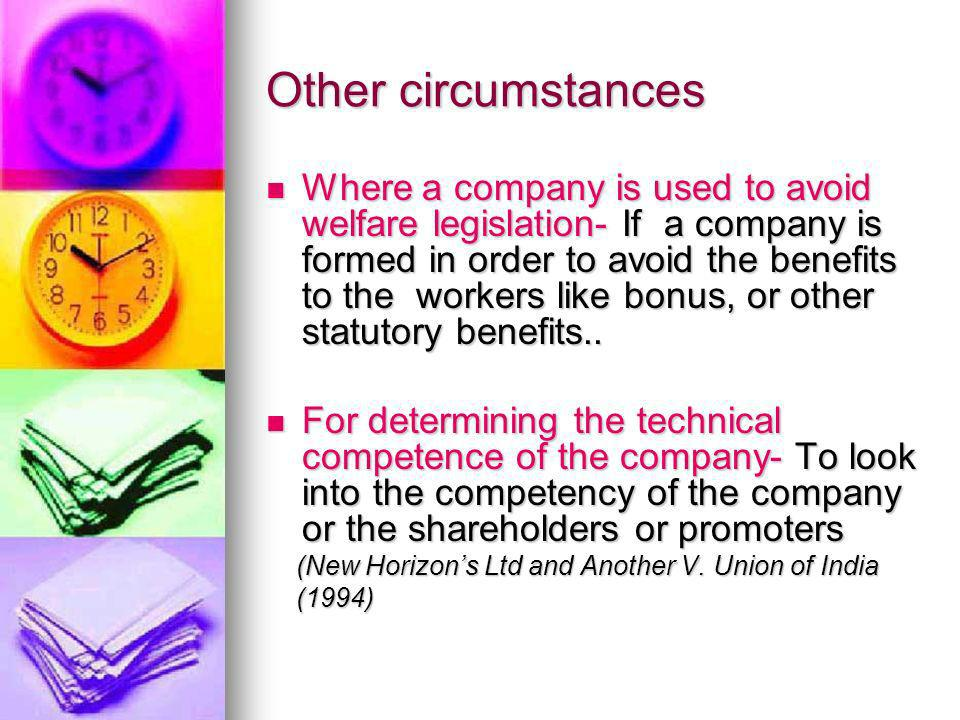 Other circumstances Where a company is used to avoid welfare legislation- If a company is formed in order to avoid the benefits to the workers like bo