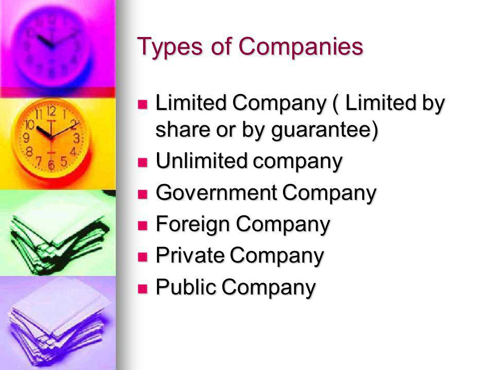 Types of Companies Limited Company ( Limited by share or by guarantee) Limited Company ( Limited by share or by guarantee) Unlimited company Unlimited