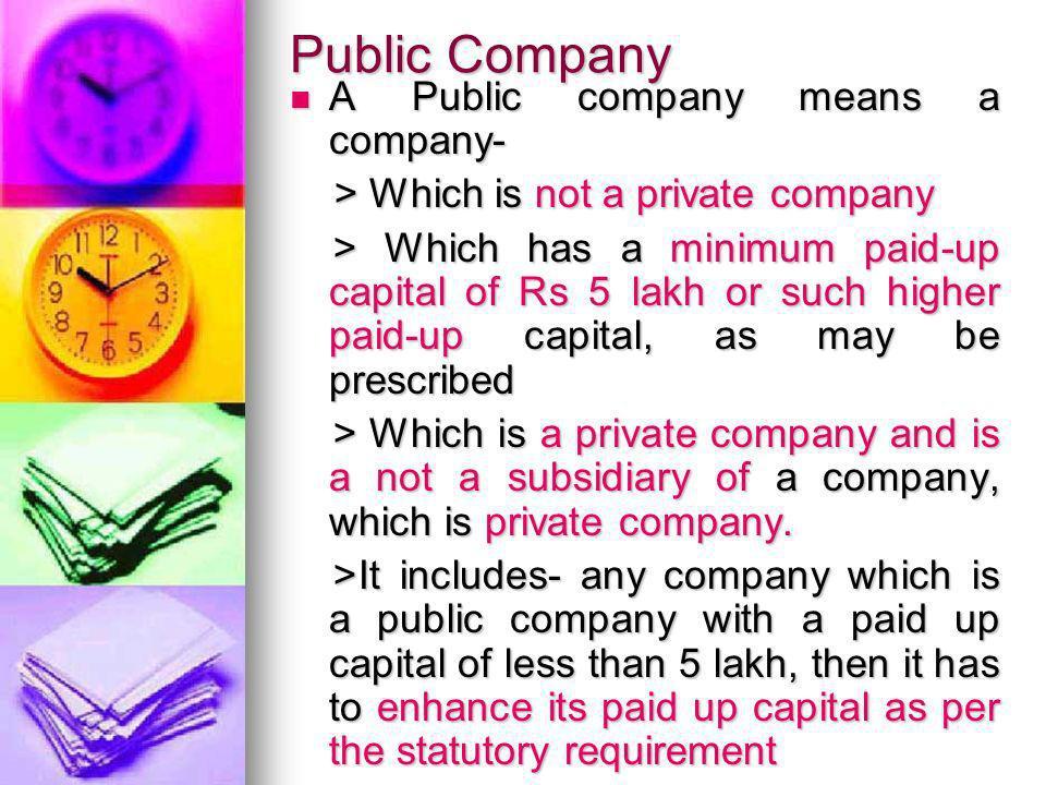Public Company A Public company means a company- A Public company means a company- > Which is not a private company > Which is not a private company >