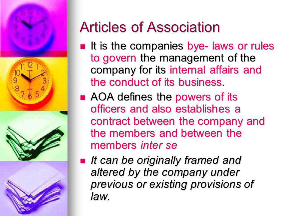 Articles of Association It is the companies bye- laws or rules to govern the management of the company for its internal affairs and the conduct of its