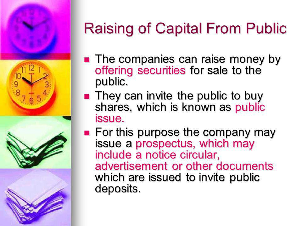 Raising of Capital From Public The companies can raise money by offering securities for sale to the public. The companies can raise money by offering