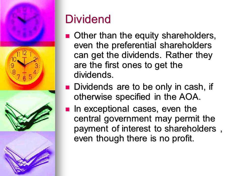 Dividend Other than the equity shareholders, even the preferential shareholders can get the dividends. Rather they are the first ones to get the divid