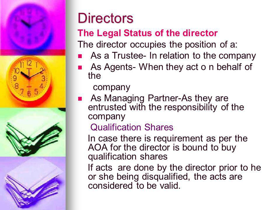 Directors The Legal Status of the director The director occupies the position of a: As a Trustee- In relation to the company As Agents- When they act