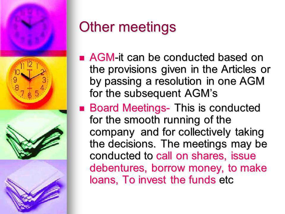 Other meetings AGM-it can be conducted based on the provisions given in the Articles or by passing a resolution in one AGM for the subsequent AGMs AGM