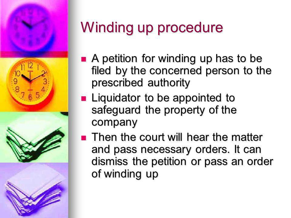Winding up procedure A petition for winding up has to be filed by the concerned person to the prescribed authority A petition for winding up has to be