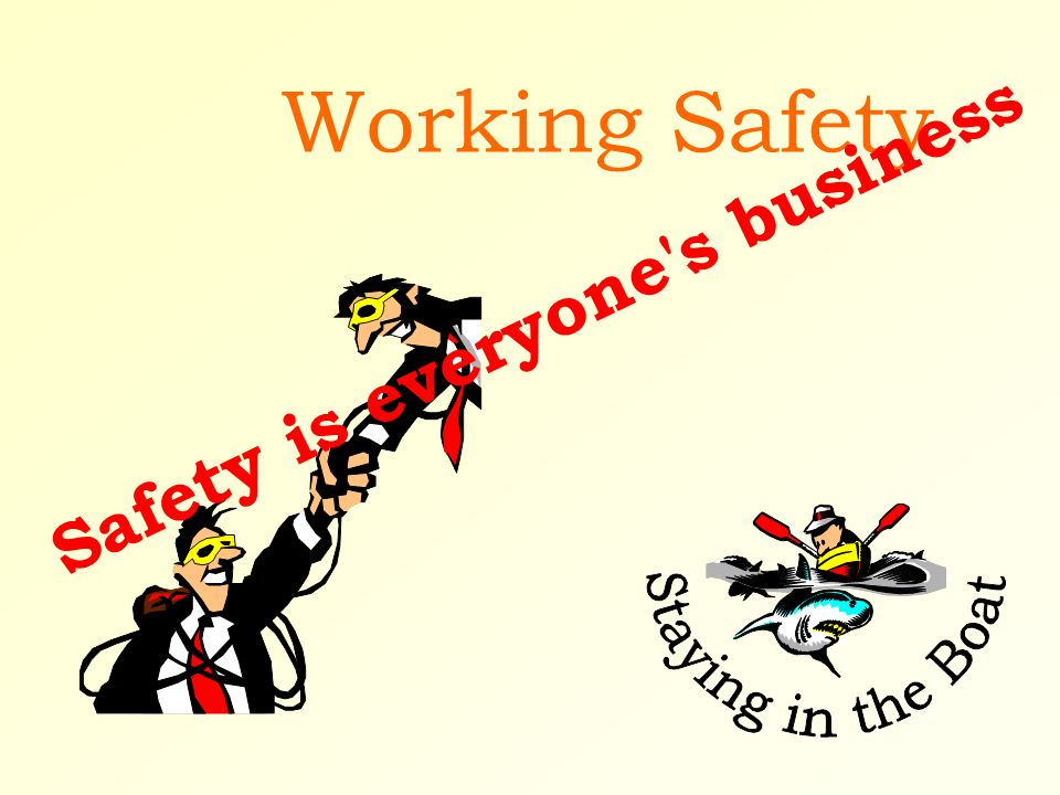 Working Safety Safety is everyone s business