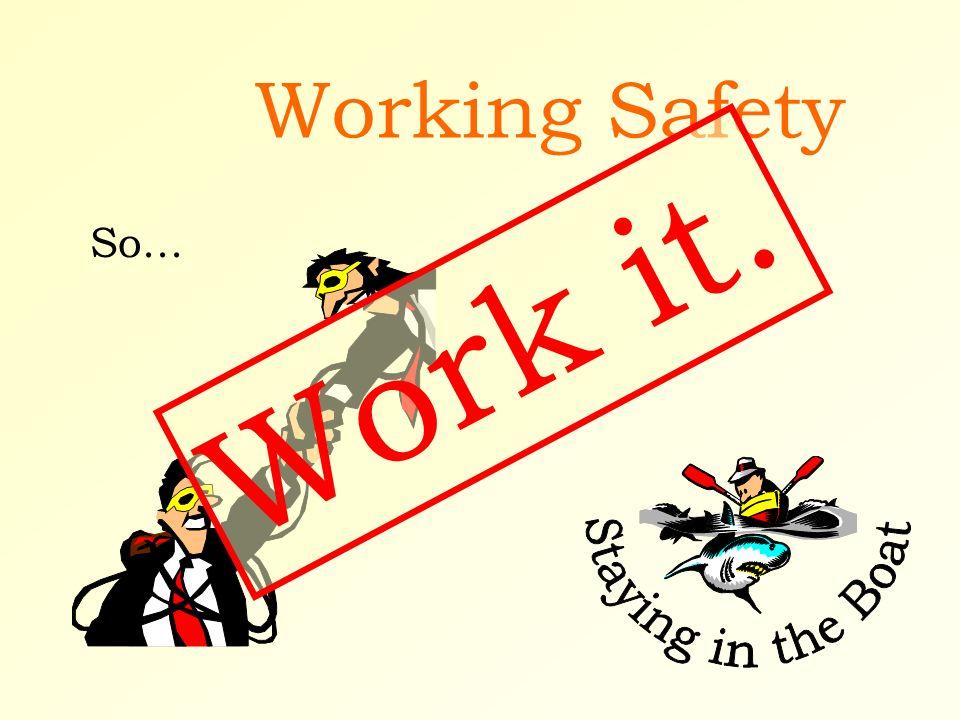 Working Safety Work it. So...