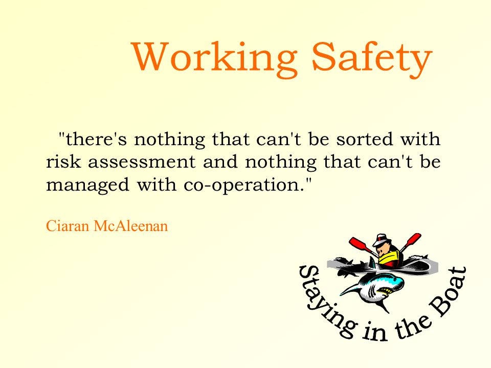 Working Safety there s nothing that can t be sorted with risk assessment and nothing that can t be managed with co-operation. Ciaran McAleenan