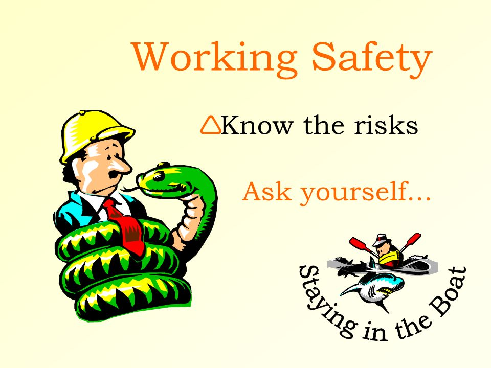 Working Safety Know the risks Ask yourself...