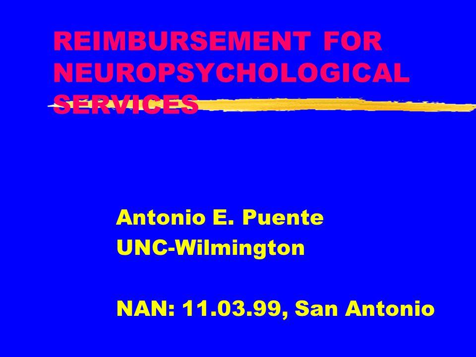 REIMBURSEMENT FOR NEUROPSYCHOLOGICAL SERVICES Antonio E. Puente UNC-Wilmington NAN: 11.03.99, San Antonio