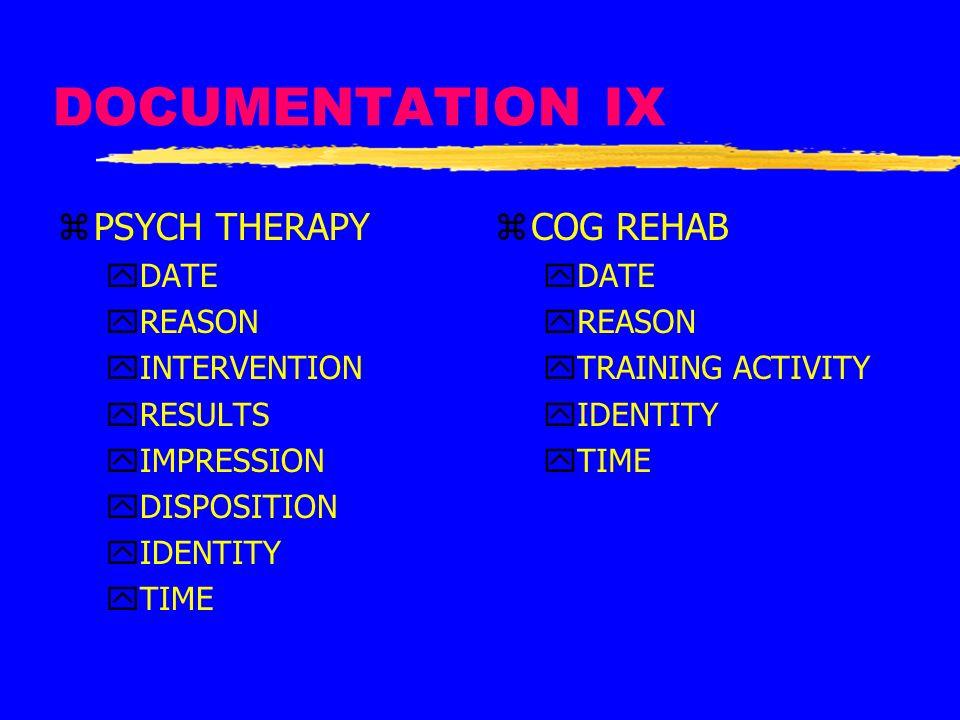 DOCUMENTATION IX zPSYCH THERAPY yDATE yREASON yINTERVENTION yRESULTS yIMPRESSION yDISPOSITION yIDENTITY yTIME z COG REHAB yDATE yREASON yTRAINING ACTI