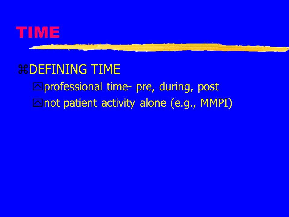 TIME zDEFINING TIME yprofessional time- pre, during, post ynot patient activity alone (e.g., MMPI)