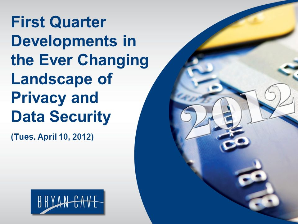 First Quarter Developments in the Ever Changing Landscape of Privacy and Data Security (Tues.