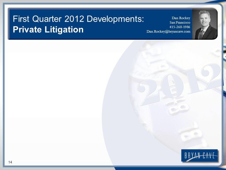 14 First Quarter 2012 Developments: Private Litigation Dan Rockey San Francisco 415-268-1986 Dan.Rockey@bryancave.com