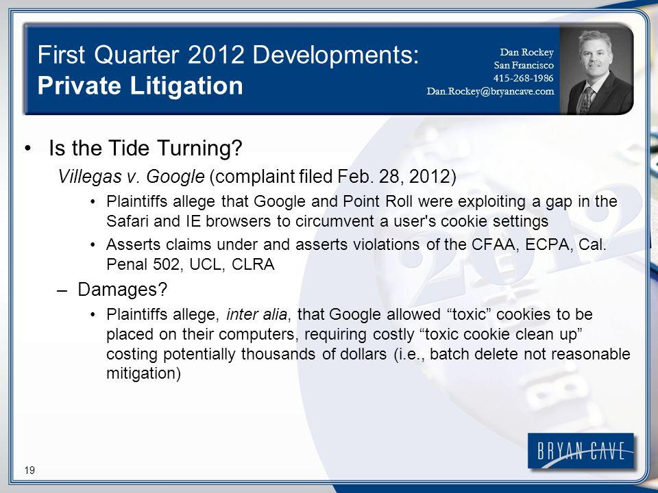 19 First Quarter 2012 Developments: Private Litigation Is the Tide Turning? Villegas v. Google (complaint filed Feb. 28, 2012) Plaintiffs allege that