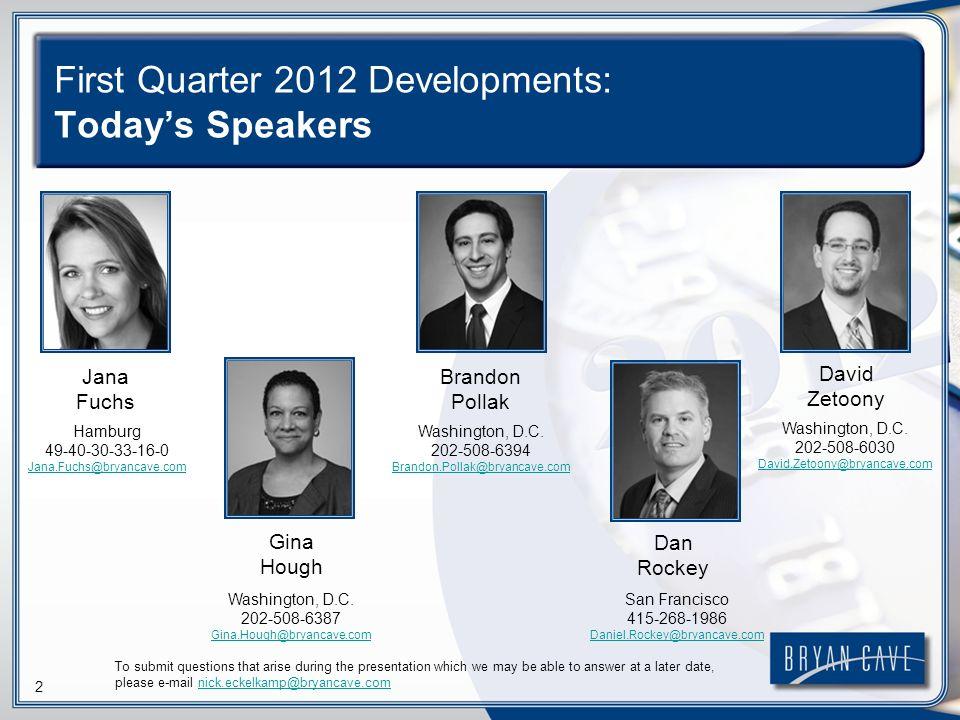 2 First Quarter 2012 Developments: Todays Speakers Jana Fuchs Gina Hough Brandon Pollak Dan Rockey David Zetoony Hamburg 49-40-30-33-16-0 Jana.Fuchs@bryancave.com Washington, D.C.