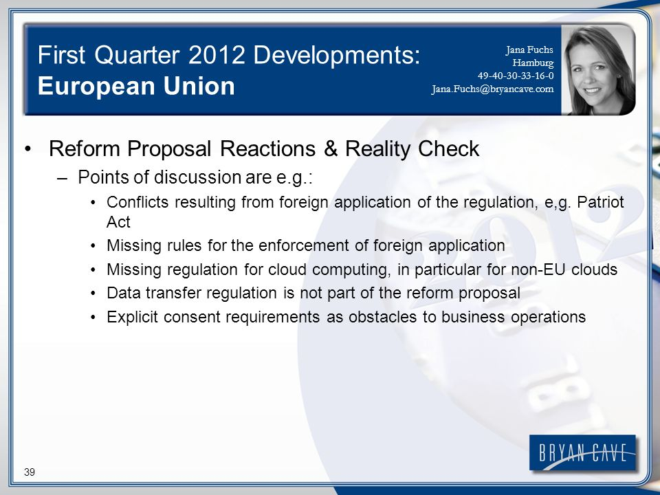 39 First Quarter 2012 Developments: European Union Reform Proposal Reactions & Reality Check –Points of discussion are e.g.: Conflicts resulting from foreign application of the regulation, e,g.