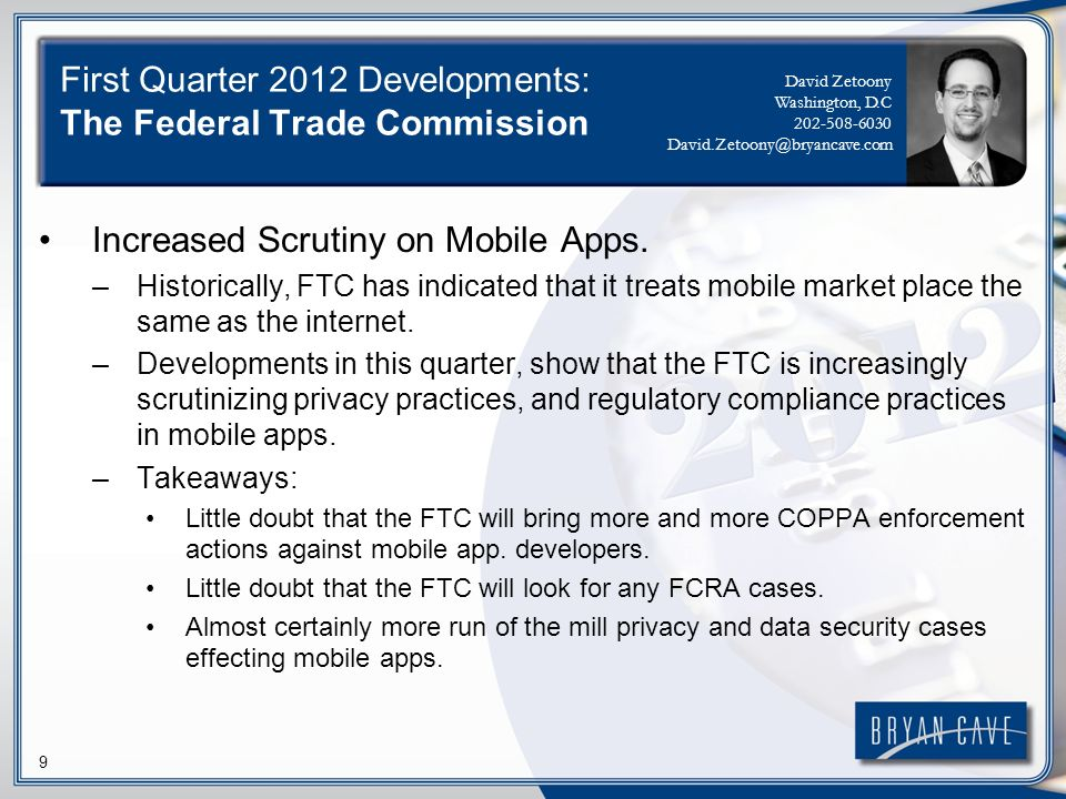 9 First Quarter 2012 Developments: The Federal Trade Commission Increased Scrutiny on Mobile Apps.