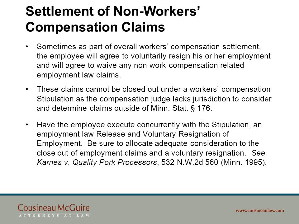 Settlement of Non-Workers Compensation Claims Sometimes as part of overall workers compensation settlement, the employee will agree to voluntarily res
