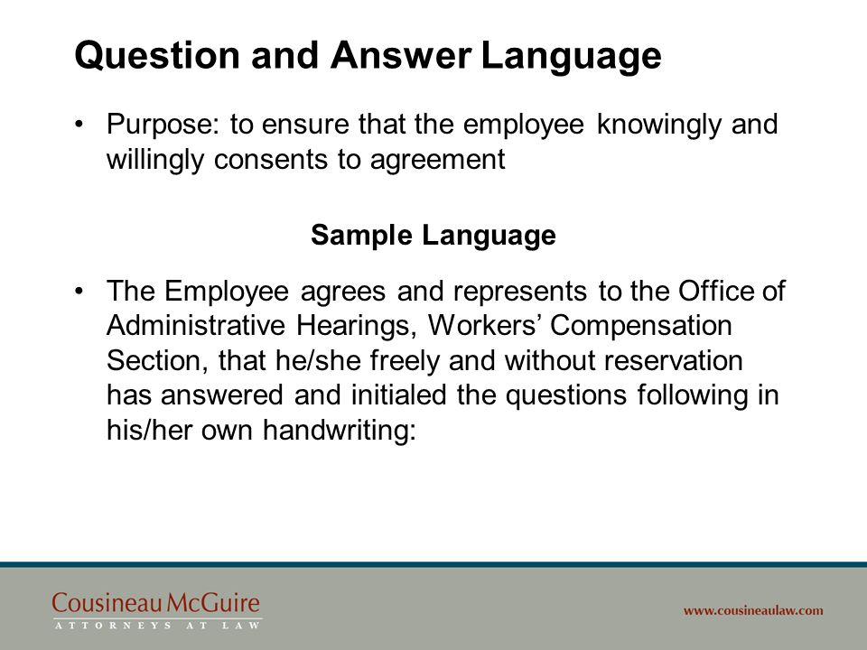 Question and Answer Language Purpose: to ensure that the employee knowingly and willingly consents to agreement Sample Language The Employee agrees an