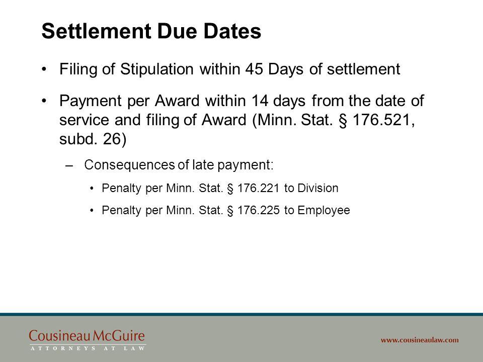 Settlement Due Dates Filing of Stipulation within 45 Days of settlement Payment per Award within 14 days from the date of service and filing of Award