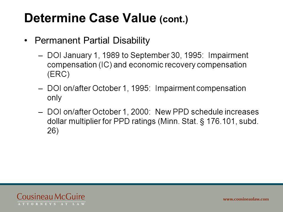 Determine Case Value (cont.) Permanent Partial Disability –DOI January 1, 1989 to September 30, 1995: Impairment compensation (IC) and economic recove