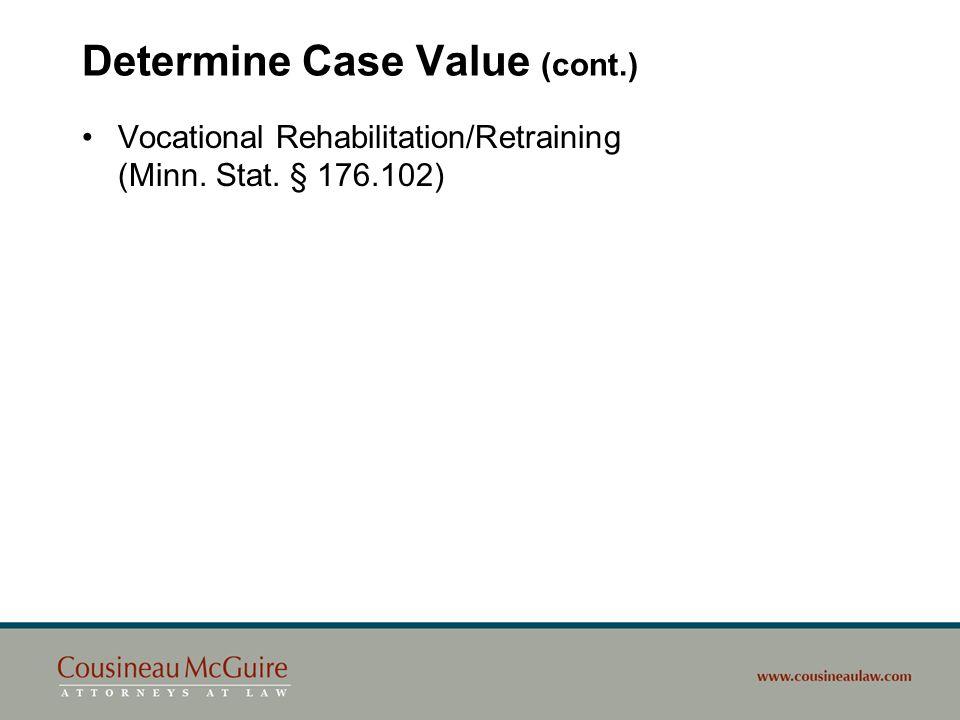 Determine Case Value (cont.) Vocational Rehabilitation/Retraining (Minn. Stat. § 176.102)