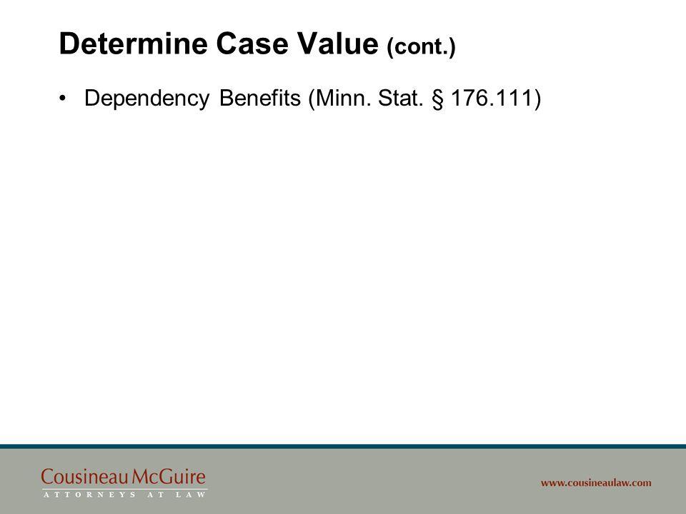 Determine Case Value (cont.) Dependency Benefits (Minn. Stat. § 176.111)