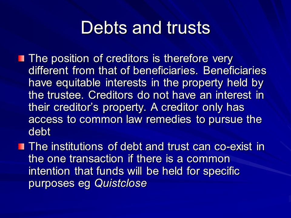 Debts and trusts The position of creditors is therefore very different from that of beneficiaries.