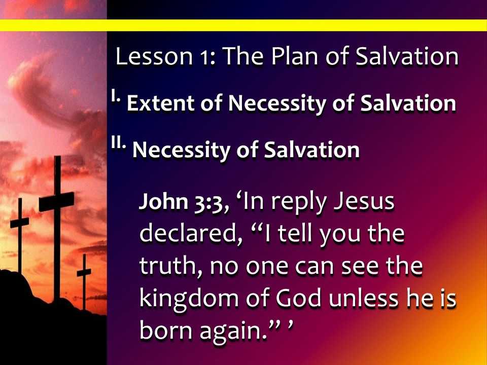 John 3:3, In reply Jesus declared, I tell you the truth, no one can see the kingdom of God unless he is born again. John 3:3, In reply Jesus declared,
