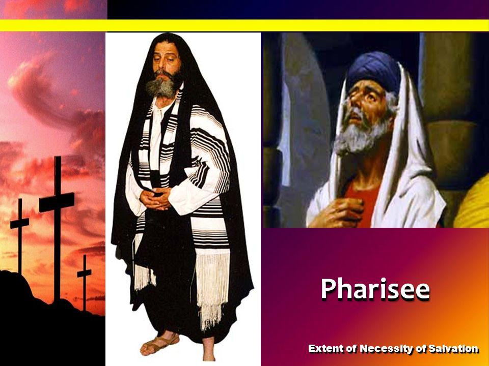 PhariseePharisee Extent of Necessity of Salvation